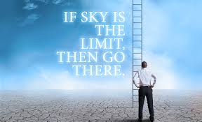 How to have Sky is the limit mindset?